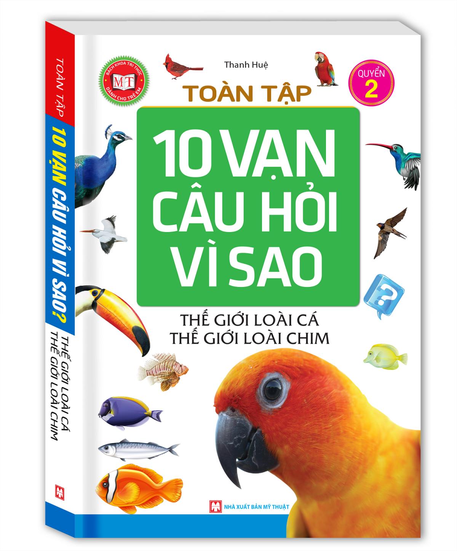 Toàn Tập 10 Vạn Câu Hỏi Vì Sao ( Thế Giới Loài Cá- Thế Giới Loài Chim) - Tập 2 - EBOOK/PDF/PRC/EPUB