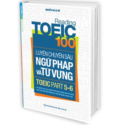 Reading Toeic 100 - Luyện Chuyên Sâu Ngữ Pháp và Từ Vựng Toeic Part 5 - 6 - EBOOK/PDF/PRC/EPUB