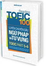 Reading Toeic 100 - Luyện Chuyên Sâu Ngữ Pháp và Từ Vựng Toeic Part 5 - 6
