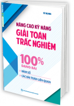 Nâng Cao Kỹ Năng Giải Toán Trắc Nghiệm 100% Dạng Bài Hàm Số và Các Bài Toán Liên Quan