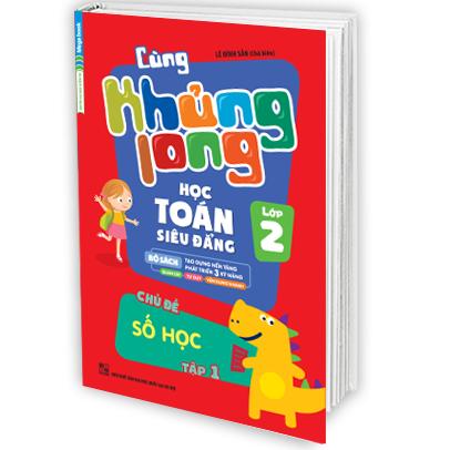 Cùng Khủng Long Học Toán Siêu Đẳng Chủ Đề Số Học Lớp 2 - Tập 1