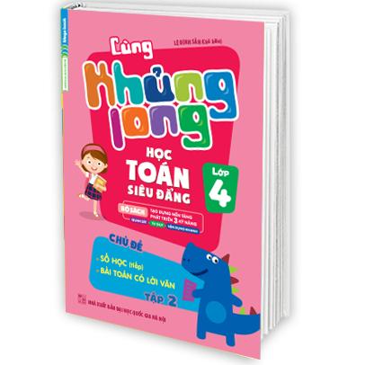 Cùng Khủng Long Học Toán Siêu Đẳng Chủ Đề số học (tiếp), Bài Toán Có Lời Văn (Lớp 4) - Tập 2