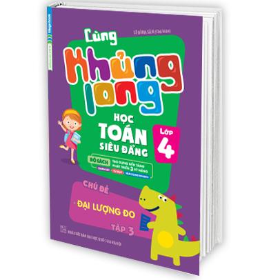 Cùng Khủng Long Học Toán Siêu Đẳng Chủ Đề Đại Lượng Đo Lớp 4 - Tập 3 - EBOOK/PDF/PRC/EPUB
