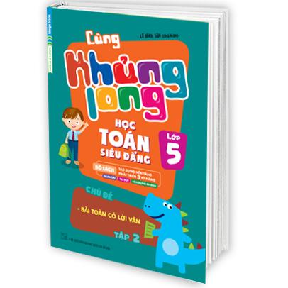 Cùng Khủng Long Học Toán Siêu Đẳng Chủ Đề Bài Toán Có Lời Văn (Lớp 5) - Tập 2 - EBOOK/PDF/PRC/EPUB