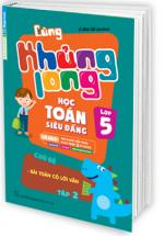 Cùng Khủng Long Học Toán Siêu Đẳng Chủ Đề Bài Toán Có Lời Văn (Lớp 5) - Tập 2
