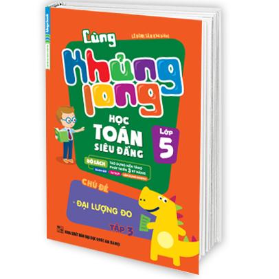 Cùng Khủng Long Học Toán Siêu Đẳng Chủ Đề Đại Lượng Đo (Lớp 5) - Tập 3 - EBOOK/PDF/PRC/EPUB
