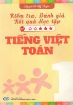 Kiểm Tra, Đánh Giá Kết Quả Học Tập Tiếng Việt - Toán (Lớp 1)