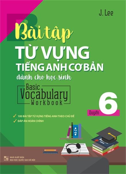 Bài Tập Từ Vựng Tiếng Anh Cơ Bản Dành Cho Học Sinh (Basic Vocabulary) - Tập 6