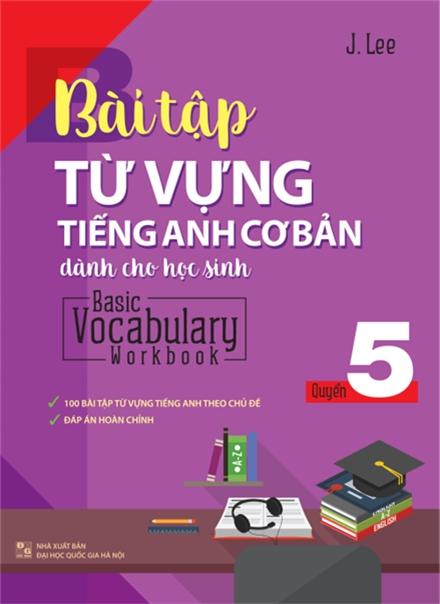 Bài Tập Từ Vựng Tiếng Anh Cơ Bản Dành Cho Học Sinh (Basic Vocabulary) - Tập 5 - EBOOK/PDF/PRC/EPUB