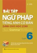 Bài Tập Ngữ Pháp Tiếng Anh Cơ Bản Dành Cho Học Sinh (Basic Grammar) - Quyển 6