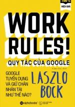 Work Rules! - Quy Tắc Của Google - Google Tuyển Dụng Và Giữ Chân Nhân Tài Như Thế Nào?
