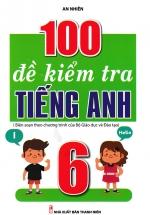 100 Đề Kiểm Tra Tiếng Anh 6 (Biên Soạn Theo Chương Trình Của Bộ Giáo Dục Và Đào Tạo)