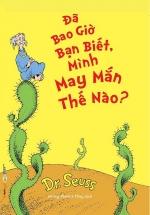 Dr.Seuss - Đã Bao Giờ Bạn Biết, Mình May Mắn Thế Nào?