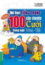 Vui Học Tiếng Trung Qua 100 Câu Chuyện Cười Song Ngữ Trung - Việt
