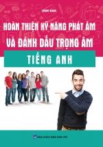 Hoàn Thiện Kỹ Năng Phát Âm Và Đánh Dấu Trọng Âm Tiếng Anh (Khang Việt)