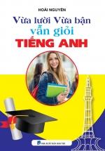 Vừa Lười Vừa Bận Vẫn Giỏi Tiếng Anh - Hoài Nguyễn