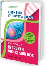 Chinh Phục Lý Thuyết Và Bài Tập Chuyên Đề Di Truyền, Biến Dị Sinh Học