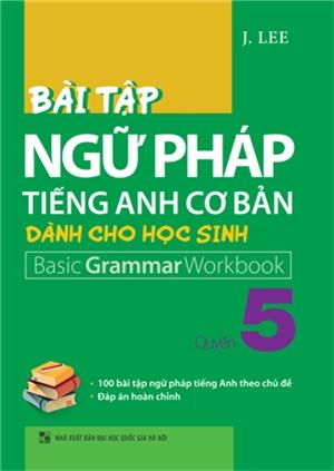 Bài Tập Ngữ Pháp Tiếng Anh Cơ Bản Dành Cho Học Sinh (Basic Grammar) - Quyển 5