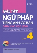 Bài Tập Ngữ Pháp Tiếng Anh Cơ Bản Dành Cho Học Sinh (Basic Grammar) - Quyển 4