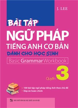 Bài Tập Ngữ Pháp Tiếng Anh Cơ Bản Dành Cho Học Sinh (Basic Grammar) - Quyển 3