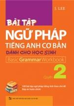 Bài Tập Ngữ Pháp Tiếng Anh Cơ Bản Dành Cho Học Sinh (Basic Grammar) - Quyển 2