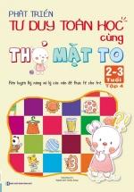 Phát Triển Tư Duy Toán Học Cùng Thỏ Mặt To 2-3 Tuổi - Tập 4