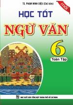 Học Tốt Ngữ Văn Toàn Tập Lớp 6 - Phạm Minh Diệu
