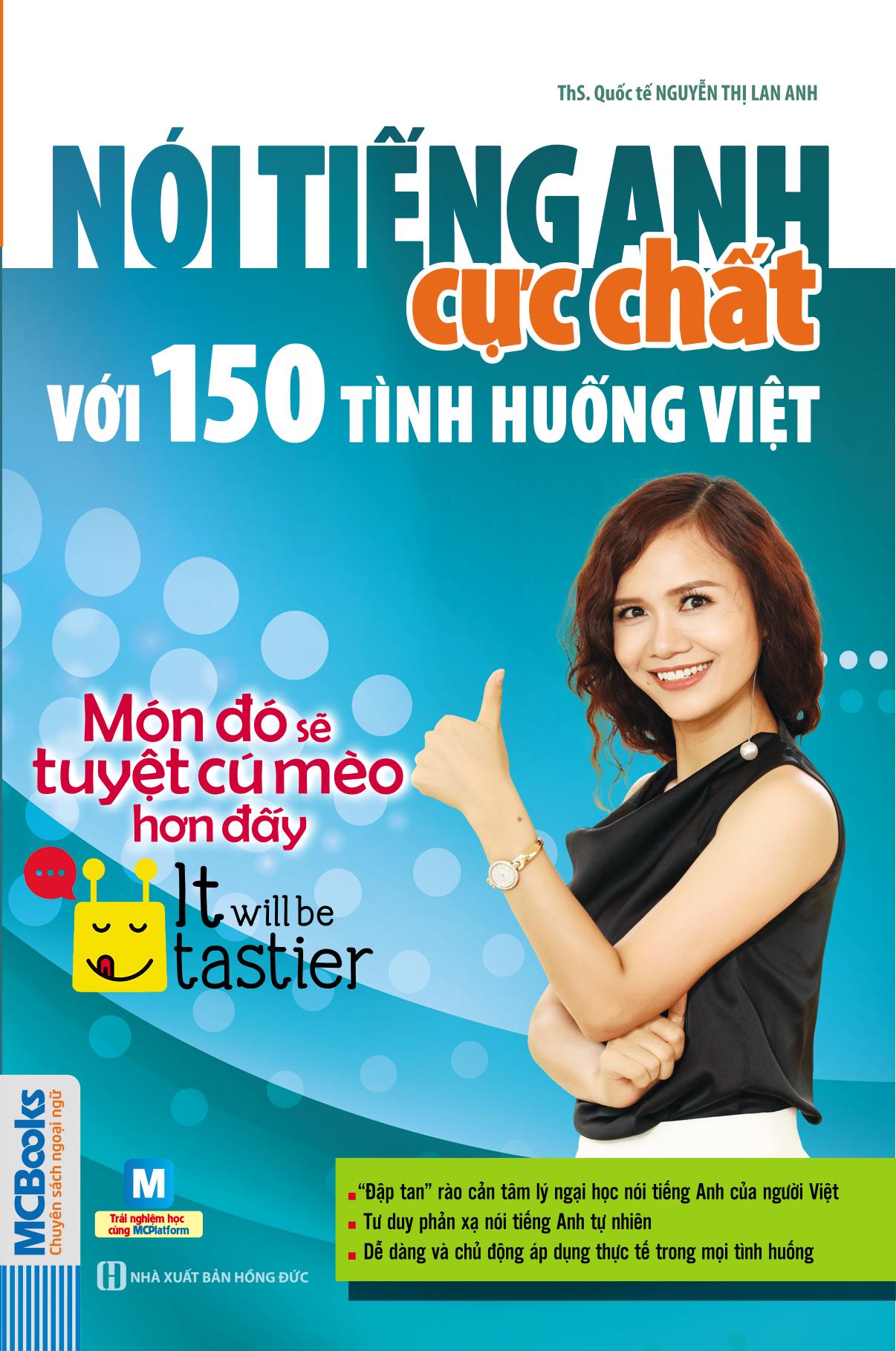 Nói Tiếng Anh Cực Chất Với 150 Tình Huống Việt – Món Đó Sẽ Tuyệt Cú Mèo Hơn Đấy