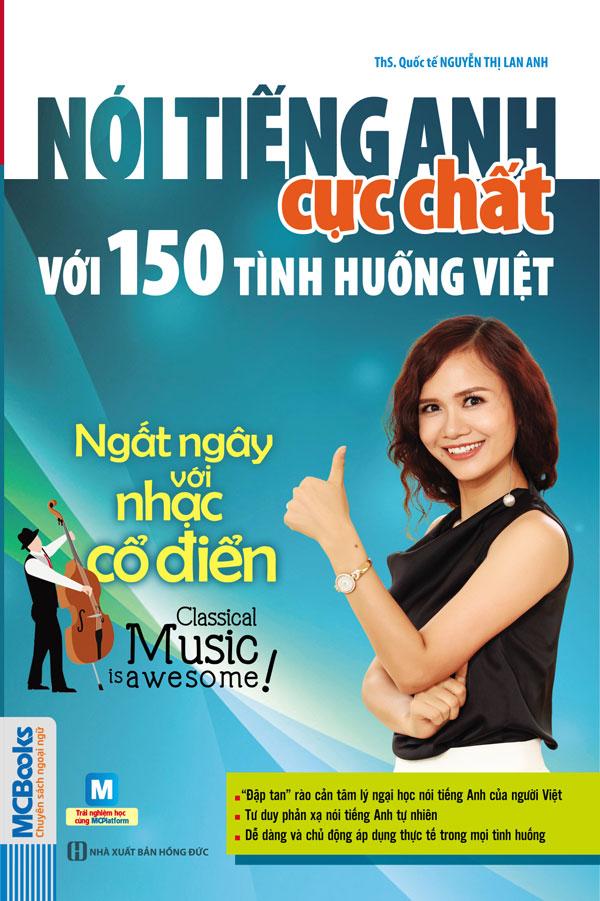 Nói Tiếng Anh Cực Chất Với 150 Tình Huống Việt - Ngất Ngây Với Nhạc Cổ Điển