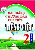 Bài Giảng Và Hướng Dẫn Chi Tiết Tiếng Việt Lớp 2 Tập Một - Mô Hình Trường Học Mới