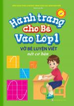 Hành Trang Cho Bé Vào Lớp 1 – Vở Bé Luyện Viết Nét Cơ Bản