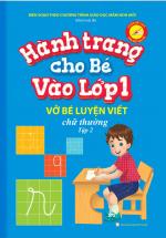 Hành Trang Cho Bé Vào Lớp 1 – Vở Bé Luyện Viết Chữ Thường Tập 2