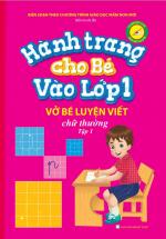 Hành Trang Cho Bé Vào Lớp 1 – Vở Bé Luyện Viết Chữ Thường Tập 1