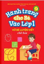 Hành Trang Cho Bé Vào Lớp 1 – Vở Bé Luyện Viết Chữ Hoa
