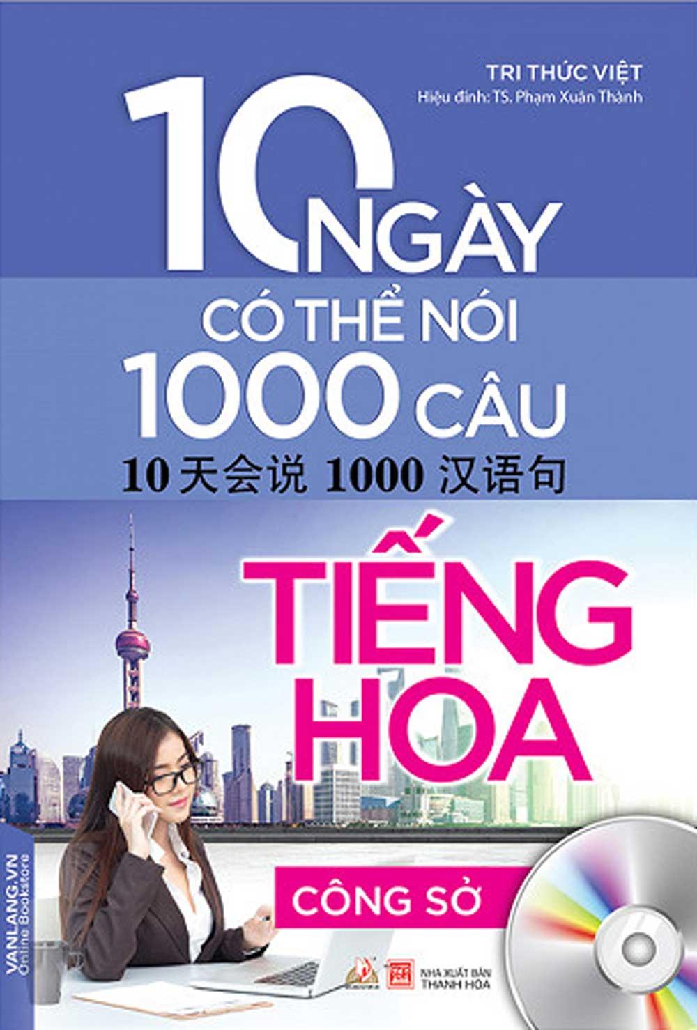 10 Ngày Có Thể Nói 1000 Câu Tiếng Hoa Công Sở (Kèm CD)