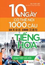 10 Ngày Có Thể Nói 1000 Câu Tiếng Hoa Giao Tiếp Xã Hội (Kèm CD)