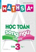 Maths A+ Học Toán Song Ngữ Theo Chủ Đề Lớp 3 Tập 1