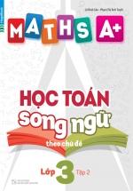 Maths A+ Học Toán Song Ngữ Theo Chủ Đề Lớp 3 Tập 2