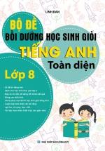 Bộ Đề Bồi Dưỡng Học Sinh Giỏi Tiếng Anh Toàn Diện Lớp 8 ( tác giả Linh Đan)