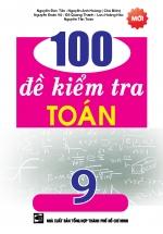 100 Đề Kiểm Tra Toán 9 - Nguyễn Đức Tấn