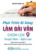 Phát Triển Kỹ Năng Làm Bài Văn Chọn Lọc 9 - Thuyết Minh, Nghị Luận