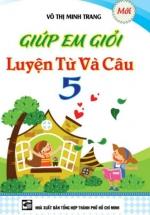 Giúp Em Giỏi Luyện Từ Và Câu Lớp 5 - Võ Thị Minh Trang