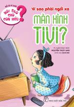 Nói Sao Cho Con Hiểu: Vì Sao Phải Ngồi Xa Màn Hình TiVi?