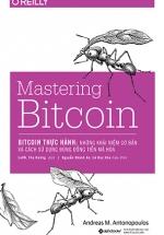 Mastering Bitcoin - Bitcoin Thực Hành: Những Khái Niệm Cơ Bản Và Cách Sử Dụng Đúng Đồng Tiền Mã Hóa
