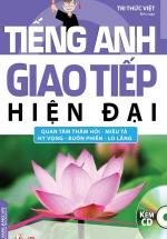 Tiếng Anh Giao Tiếp Hiện Đại - Quan Tâm Thăm Hỏi (Kèm CD)