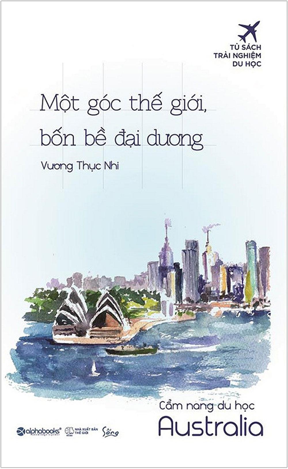 Một Góc Thế Giới, Bốn Bề Đại Dương - Cẩm Nang Du Học Australia - EBOOK/PDF/PRC/EPUB
