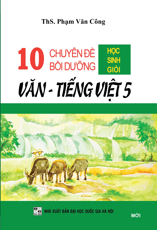 10 Chuyên Đề Bồi Dưỡng Học Sinh Giỏi Văn - Tiếng Việt 5