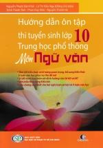 Hướng Dẫn Ôn Tập Thi Tuyển Sinh Lớp 10 Trung Học Phổ Thông Môn Ngữ Văn