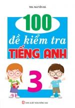 100 Đề Kiểm Tra Tiếng Anh 3