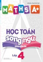 Maths A+ Học Toán Song Ngữ Theo Chủ Đề Lớp 4